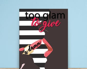 Too Glam to give a damn Printable , Glam print, Glam Quote, Damn quote, makeup art, fashion art, beauty salon decor, hairdresser gift