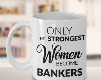Banker Gift - Banker Mug - Only the Strongest Women Become Bankers Ceramic Coffee Cup - Banking Decor