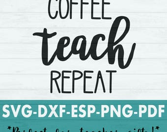 Teacher Svg - Coffee Teach Repeat Svg - Teacher Appreciation Svg - Teacher Gift Svg - Teacher quote Svg - Coffee Teach Repeat