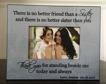 Sister of the bride picture frame  / wedding gift for sister / sister bride picture frame gift / There is no better friend that a sister...