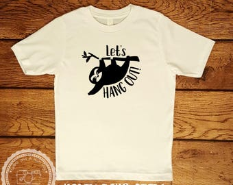 Youth Let's Hang Out Sloth TShirt- Boy Girl Funny shirt Children Kids- Sleepy Sloth Shirt- Zoology Veterinarian- Go Hug A Sloth- #082