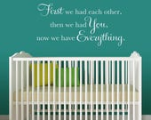 First we had each other, then we had You, now we have Everything Decal - Nursery Wall Art - Baby Shower Gift