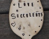 I Love SUCCULENTS hand stamped Tea Spoon with Hearts Stars and Dots One of a Kind garden marker stake