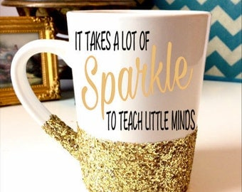 It takes a lot of Sparkle to teach little minds_Teacher Mug_Teacher Gift_End of School Year Gift_School Teacher Gift_Principal Gift_Educator