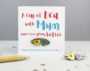 A Cup of Tea with Mum Makes Everything Better - Tea Enamel Pin Badge and Card - mothers day - teacup pin - pin - gift for mum - birthday
