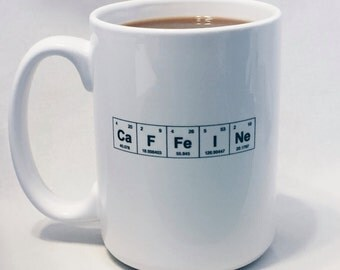 "IMPERFECT SECONDS Sale!! Coffee Mug Caffeine / Periodic Table of the Elements ""CaFFeINe"" 15 ounce Mug / Gift for Chemist / Coffee Lover"
