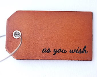 As You Wish Luggage Tag, Princess Bride, Wedding Favor, Anniversary Gift, Travel, Custom Baggage Tag, Personalized Leather Tag, Gift for Her