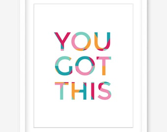 Inspirational quote printable wall art - digital quote print - you got this print - quote poster - positive life quote art - POSTER DOWNLOAD