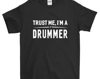 Trust me, I'm a Drummer T-Shirt For Men Women Funny Gift Screen Printed Drummer Tee Mens Ladies Womens Tees