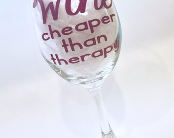 "Wine Glass - ""Wine: Cheaper than therapy"" - Can be personalized"