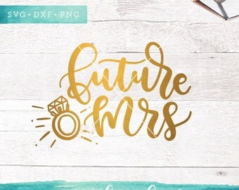 Future Mrs SVG Cutting Files / Wedding SVG Files Sayings / Engaged SVG for Cricut Silhouette / Diamong Ring Svg Cut Files Commercial Use Ok