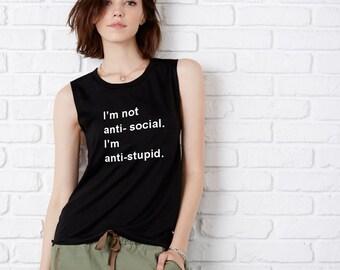 Anti-Stupid Muscle Tee - Womens Black Muscle Tank - I'm Not Anti-Social I'm Anti-Stupid Shirt - Black Muscle Tee