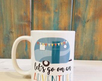 Let's go on an adventure mug, adventure mug, travel mug, camping mug, coffee mug, retirement mug, retirement gift, dishwasher safe mug