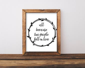All Because Two People Fell In Love, Two People Fell In Love Sign, Love Print, Wedding Sign, Love Sign, Farmhouse Sign, Farmhouse Print