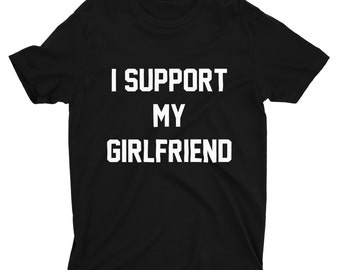 I Support My Girlfriend Shirt,My Girlfriend Shirt,Support Shirts,I Support Shirts,Trendy T-Shirts,Hipster Shirts,Boyfriend Gift,Funny Couple