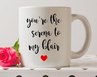 You're the Serena to my Blair / Blair to Serena Mug | Gossip Girl Mugs | Blair Waldorf Quote | Funny Mugs | Coffee Mug | Funny Quote |