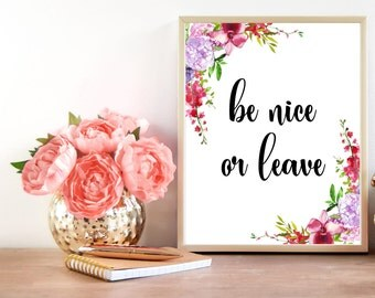 Be nice or leave, Printable Women Gift, Desk Accessories, Calligraphy Quotes, Water Color Prints, Printable Quote, Positive Inspiration