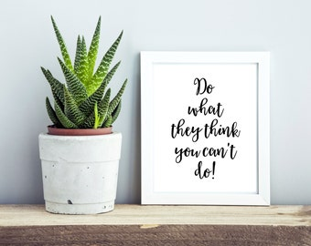 Do What They Think You Can't Do, Large Printable Wall Art, Typography Art Print, Inspirational Motivational Wall Decor, Quote Art