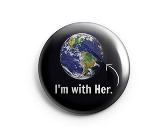 "I'm With Her (Mother Earth) - Earth Day April 22, 2017 - 1.25"" Pinback Button"