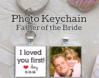 Father-of-the-Bride Gifts, Custom Photo Keychain, Father of Bride Gift, Wedding Day for Dad, Gift from Bride, Personalized, I Love You First