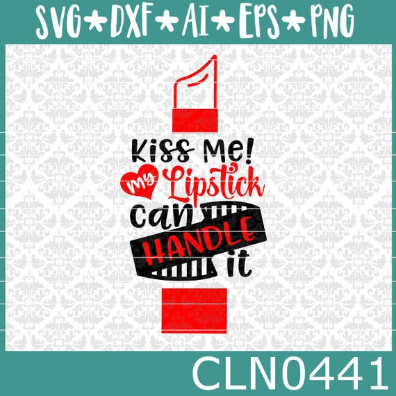 CLN0441 Kiss Me! My Lipstick Can Handle It Direct Sales SVG DXF Ai Eps PNG Vector Instant Download Commercial Cut File Cricut Silhouette