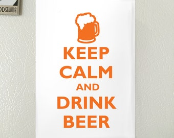 Keep Calm and Drink A Beer Refrigerator Magnet