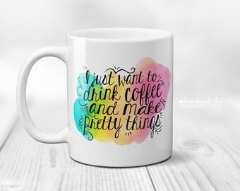 Drink Coffee & Make Pretty Things | Printed Mug | Watercolor Printed  Mug | Mug With Saying