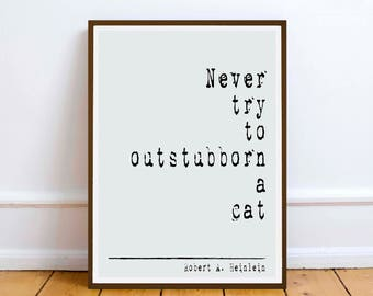 Robert A. Heinlein  quote - Never try to out stubborn a cat... inspiration quote - Digital Download - art home wall decor - printable