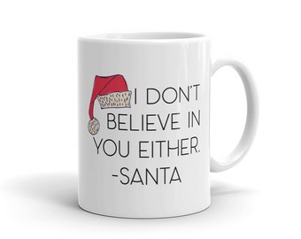 Funny Mug - I Don't Believe in You Either Santa Mug - Coffee Cup - Merry Everything Christmas Quote Mug - Gift Idea -Coffee Lover Gift Idea