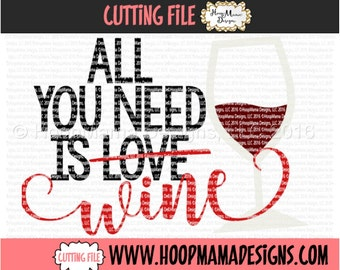 All You Need Is Love... Wine SVG DXF eps and png Files for Cutting Machines Cameo or Cricut - Valentines Day