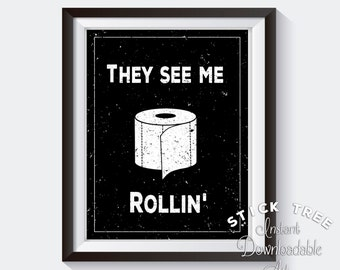 They See Me Rollin - They See Me Rolling, Bathroom Funny, Bathroom Wall Art Quotes, Mens Bathroom Decor, Funny bathroom art, Funny Bathroom