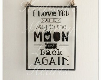 I love you to the moon and back again glass plaque sign