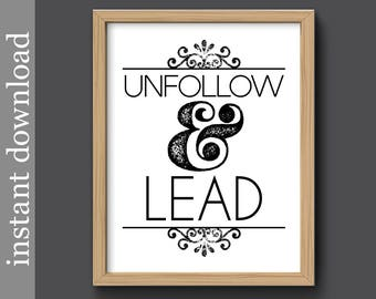 Unfollow and Lead, Printable Quote, Instant Download, inspiration quote, motivation gift, dorm poster, anti bullying, office art, teen decor