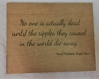 """No one is actually dead until the ripples they cause in the world die away"""" Plaque"""
