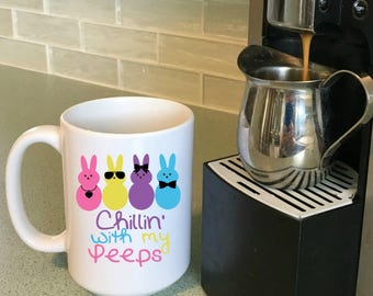 Easter Coffee Mug Chillin With My Peeps,  Easter Mug for Kids, Peeps, Easter Gifts for Kids, Children's Mugs, Easter Decorations
