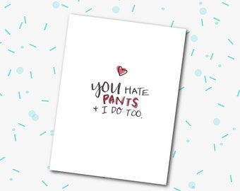 Greeting Cards Celebrating Love - You Hate Pants + I Do Too.
