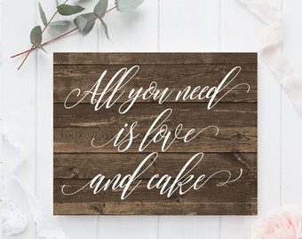 All You Need Is Love and a Cake Printable sign, Wedding cake sign, Rustic wooden signs, Cake Table decor Sign, Rustic wedding signs