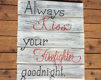 "Always Kiss Your Firefighter Goodnight 24x30"" reclaimed wood freehand sign, fireman gift, firewoman gift"
