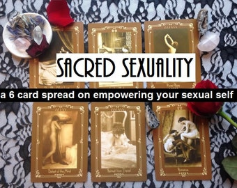 Sacred Sexuality: A 6 Card Tarot Reading on Healing and Empowering Your Sexual Self