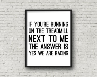 If You're Running On The Treadmill Next To Me The Answer Is Yes We Are Racing Digital Print, Gym, Running Quotes, Instant Download, Prints
