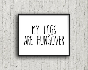 My Legs Are Hungover, Printable Sign, Motivational Poster, Fitness Motivation, Inspirational Wall Art, Motivational Quote, Minimalist Decor