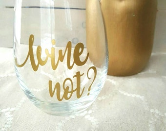 Wine Not? Wine glass, Wine Glass,  Wine,  Stemless Wine Glass,  Cute Saying Wine Glass,  Trendy Wine Glass, Funny Wine Glass,Cute Wine Glass