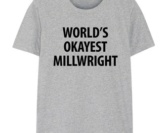 Millwright T-Shirt, World's Okayest Millwright T Shirt Gift for Him or Her - 1158