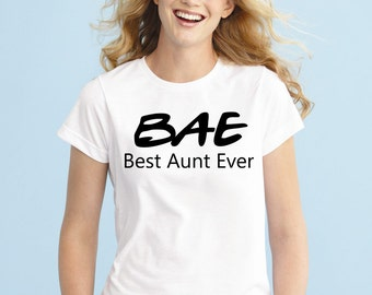 BAE Best Aunt Ever Shirt, Aunt Shirt, Auntie Shirt, Funny aunt Shirt, Womens T-Shirt, Pregnancy Reveal