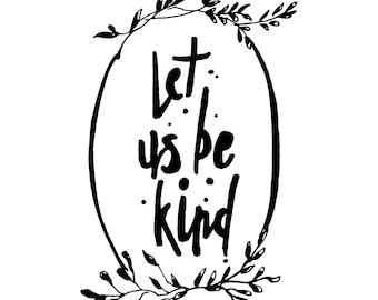 Let Us Be Kind- digital download, instant purcahse