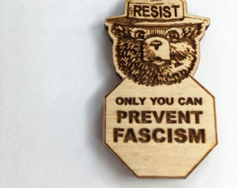 Smokey the Bear Only You Can Prevent Fascism Wooden Badge, Alt US National Park Service Pin, Resist Fascism Statement Brooch
