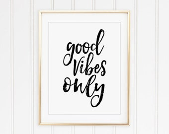 Good vibes only PRINTABLE inspirational quote,printable decor, apartment dorm decor,office wall art, motivational quote,calligraphy print