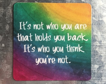 Inspirational Quote Square Magnet: It's Not Who You Are Thats Holding You Back, It's Who You Think You Aren't Positivity Recovery