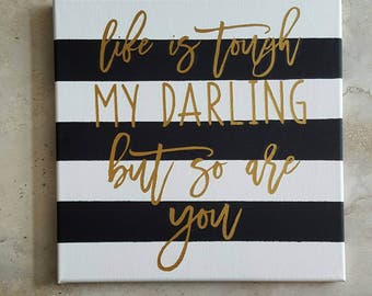 "Life Is Tough My Darling But So Are You // Hand Painted Canvas Sign // 12""x12"""