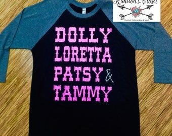 Dolly, Loretta, Patsy & Tammy. 3/4 Raglan. Youth and Adult Sizes Available.